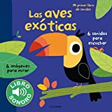 Las aves exóticas. Mi primer libro de sonidos (Libros con sonido)